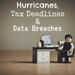 Hurricanes, Tax Deadlines in North Central Texas and Data Breaches